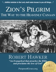 Zion's Pilgrim - The Way to the HEAVENLY CANAAN ebook by Robert Hawker