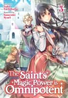 The Saint's Magic Power is Omnipotent (Light Novel) Vol. 3 ebook by Yuka Tachibana, Yasuyuki Syuri
