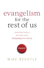 Evangelism for the Rest of Us - Sharing Christ within Your Personality Style ebook by Mike Bechtle