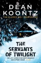 The Servants of Twilight - A dark and compulsive thriller ebook by Dean Koontz