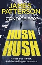 Hush Hush - (Harriet Blue 4) ebook by James Patterson, Candice Fox