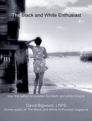 The Black and White Enthusiast ebook by David Bigwood