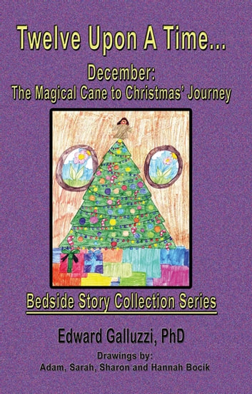 Twelve Upon A Time… December: The Magical Cane to Christmas' Journey, Bedside Story Collection Series ebook by Edward Galluzzi