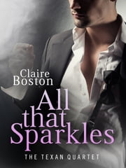 All that Sparkles: The Texan Quartet ebook by Claire Boston