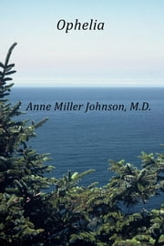 Ophelia ebook by Anne Miller Johnson, M.D.