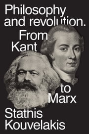Philosophy and Revolution - From Kant to Marx ebook by Stathis Kouvelakis