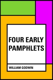 Four Early Pamphlets ebook by William Godwin