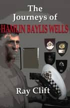 Journeys of Hamlin Baylis Wells ebook by Ray Clift