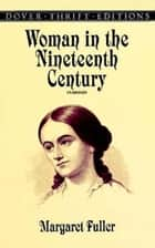 Woman in the Nineteenth Century ebook by Margaret Fuller