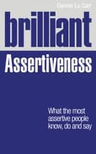 Brilliant Assertiveness ePub eBook - Brilliant Assertiveness: What the most assertive people know, do and say ebook by Dannie Lu Carr