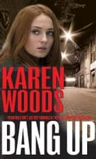 Bang Up - Prison walls don't just keep criminals in, the keep the outside world at bay ebook by Karen Woods