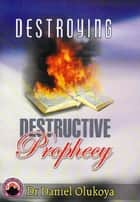Destroying Destructive Prophecy ebook by Dr. D. K. Olukoya