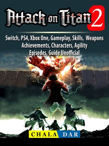 Attack on Titan 2, Switch, PS4, Xbox One, Gameplay, Skills, Weapons,  Achievements, Characters, Agility, Episodes, Guide Unofficial