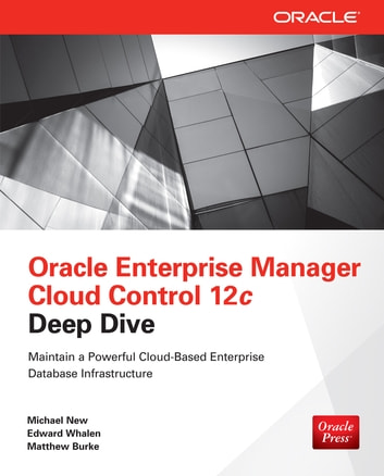 Oracle Enterprise Manager Cloud Control 12c Deep Dive ebook by Michael New,Edward Whalen,Matthew Burke