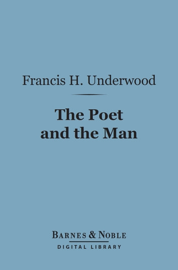 The Poet and the Man (Barnes & Noble Digital Library) - Recollections and Appreciations of James Russell Lowell ebook by Francis H. Underwood