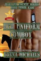 Her Uniform Cowboy - Harland County Series, #3 ebook by Donna Michaels