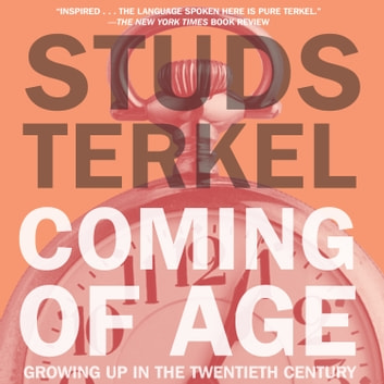 Coming of Age - Growing Up in the Twentieth Century audiobook by Studs Terkel