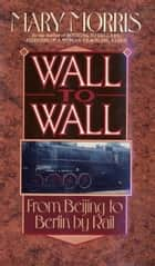 WALL TO WALL ebook by Mary Morris