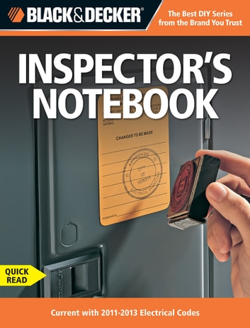Black & Decker Inspector's Notebook - Current with 2011-2013 Electrical Codes ebook by Editors of CPi