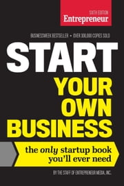 Start Your Own Business, Sixth Edition - The Only Startup Book You'll Ever Need ebook by The Staff of Entrepreneur Media