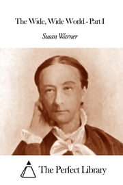 The Wide Wide World - Part I ebook by Susan Warner