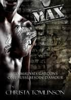 Max - Les mauvais garçons ont aussi besoin d'amour #3 ebook by Christa Tomlinson, Melody Nelson, Sophie Degorge