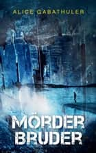 Mörderbruder eBook by Alice Gabathuler