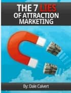 The 7 Lies of Attraction Marketing ebook by Dale Calvert
