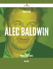 Important Alec Baldwin News - 213 Facts ebook by Ronald Noble