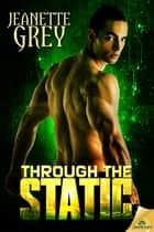 Through the Static ebook by Jeanette Grey