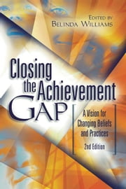 Closing the Achievement Gap: A Vision for Changing Beliefs and Practices, 2nd Edition ebook by Williams, Belinda