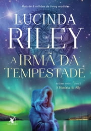 A irmã da tempestade - A História de Ally 電子書 by Lucinda Riley