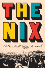 The Nix - A novel ebook by Nathan Hill