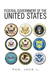 FEDERAL GOVERNMENT OF THE UNITED STATES ebook by Jock Pan