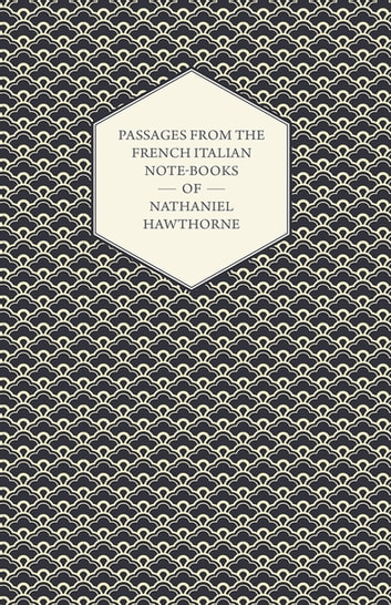 Passages From the French Italian Note-Books of Nathaniel Hawthorne ebook by Nathaniel Hawthorne