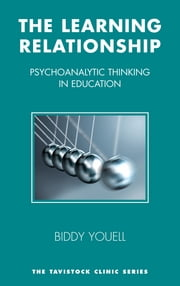 The Learning Relationship - Psychoanalytic Thinking in Education ebook by Biddy Youell