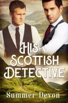 His Scottish Detective - Victorian Gay Detective, #3 ebook by Summer Devon