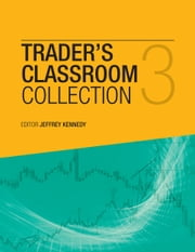 The Trader's Classroom Collection Volume 3 - Lessons from Commodity Junctures and Trader's Classroom ebook by Jeffrey Kennedy