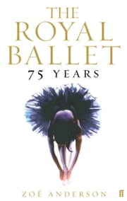 The Royal Ballet: 75 Years ebook by Kobo.Web.Store.Products.Fields.ContributorFieldViewModel