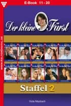 Der kleine Fürst Staffel 2 - Adelsroman - E-Book 11-20 ebook by Viola Maybach