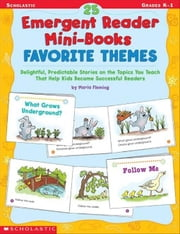 25 Emergent Reader Mini-Books: Favorite Themes: Delightful, Predictable Stories on the Topics You Teach That Help Kids Become Successful Readers ebook by Fleming, Maria
