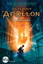 Les Travaux d'Apollon - tome 1 - L'oracle caché ebook by Rick Riordan, Mona de Pracontal