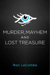Murder, Mayhem and Lost Treasure ebook by Ron LaCombe