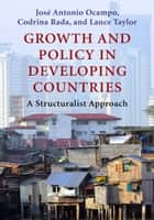 Growth and Policy in Developing Countries ebook by Jose Antonio Ocampo,Codrina Rada,Lance Taylor