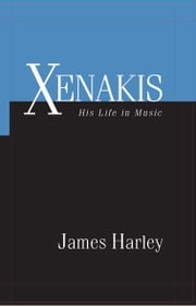 Xenakis - His Life in Music ebook by James Harley