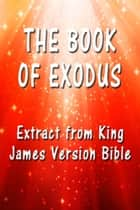 The Book of Exodus - Extract from King James Version Bible ebook by King James