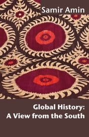 Global History: A View from the South ebook by Samir Amin