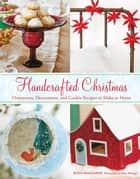 Handcrafted Christmas - Ornaments, Decorations, and Cookie Recipes to Make at Home ebook by Susan Waggoner