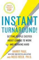 Instant Turnaround! - Getting People Excited About Coming to Work and Working Hard ebook by Harry Paul, Ross Reck