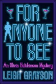 For Anyone to See - (An Olivia Hutchinson Mystery, Episode 1) ebook by Leigh Grayson